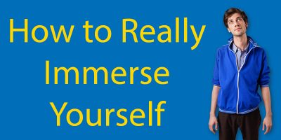 Immersion Training – How to Really Immerse Yourself